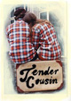 Tender Cousin